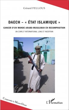 "Daech - ""Etat islamique"", cancer d'un monde arabo-musulman en recomposition"