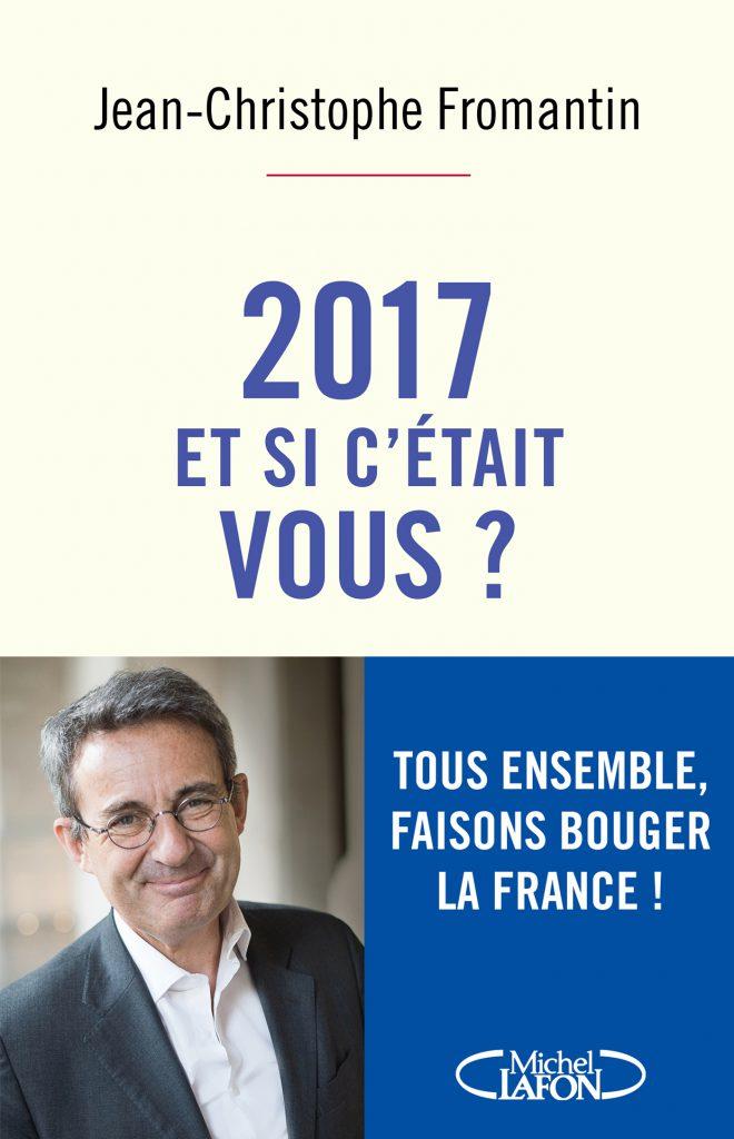 2017, et si c'était vous, un livre de Jean-Christophe Fromantin