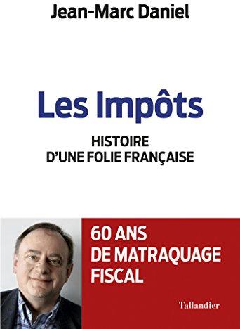 Les impôts - Histoire d'une folie française