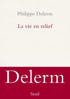 """""""La vie en relief"""", Philippe Delerm"""